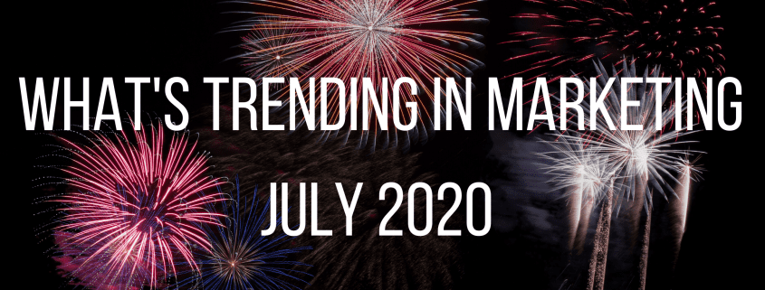 july 2020 marketing trends